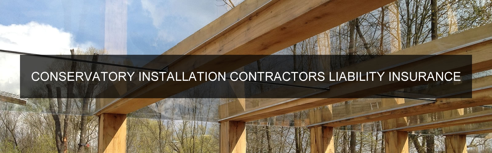 CONSERVATORY INSTALLATION CONTRACTORS LIABILITY INSURANCE