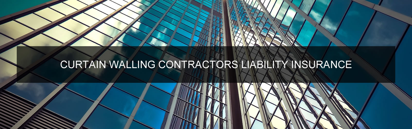 CURTAIN WALLING CONTRACTORS LIABILITY INSURANCE