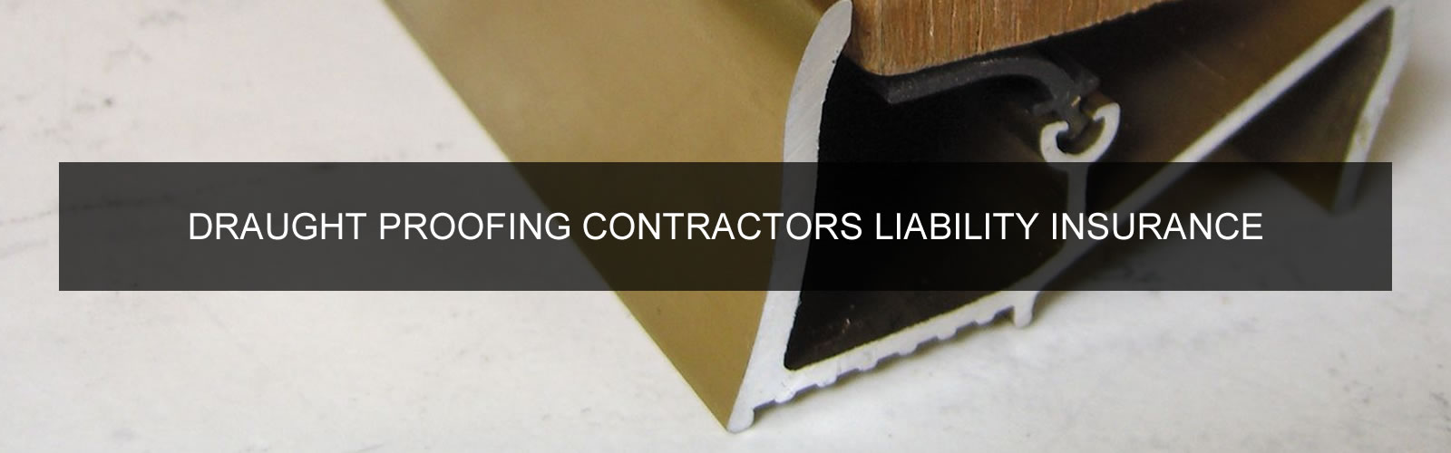 DRAUGHT PROOFING CONTRACTORS LIABILITY INSURANCE