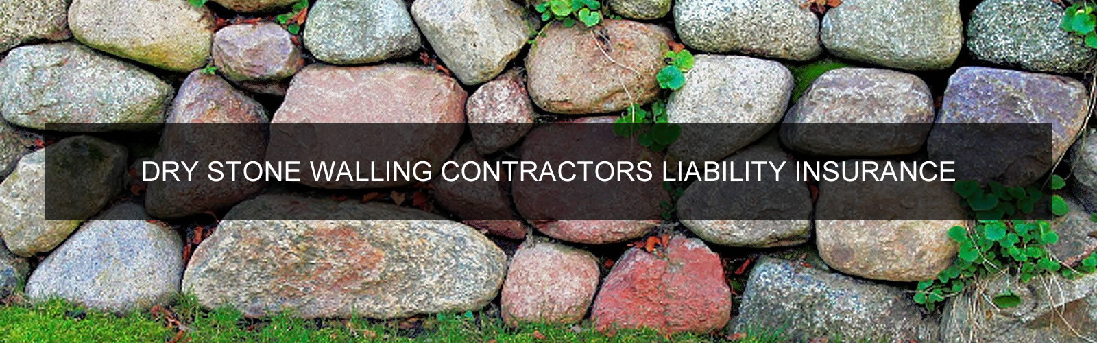 DRY STONE WALLING CONTRACTORS LIABILITY INSURANCE