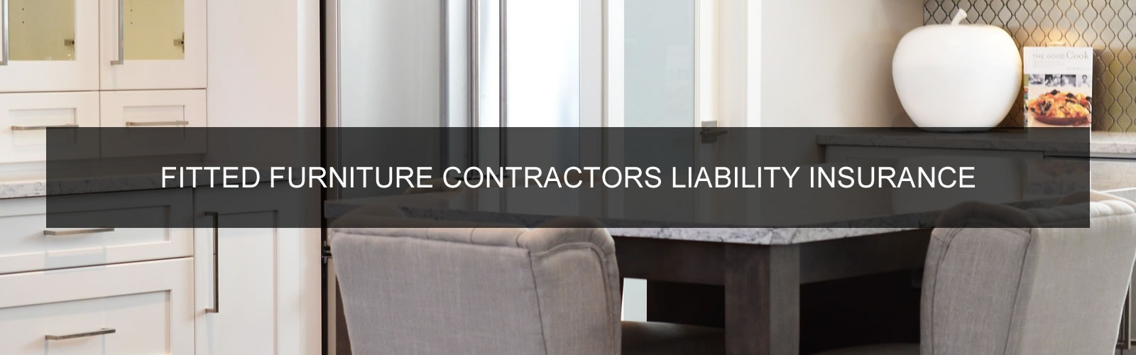 FITTED FURNITURE CONTRACTORS LIABILITY INSURANCE
