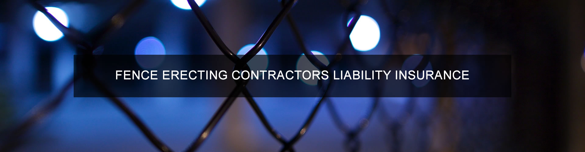 Fence Erecting Contractors Liability Insurance