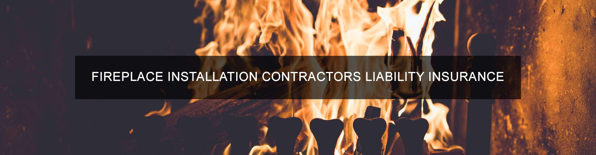 Fireplace Installation Contractors Liability Insurance