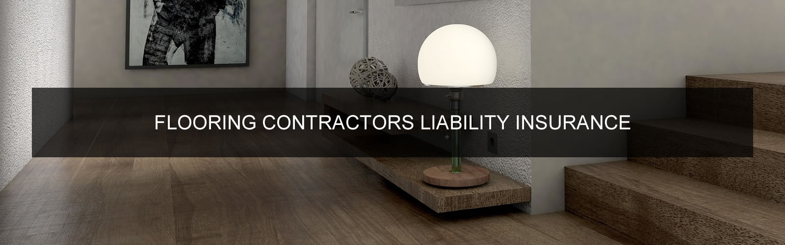Flooring CONTRACTORS LIABILITY INSURANCE