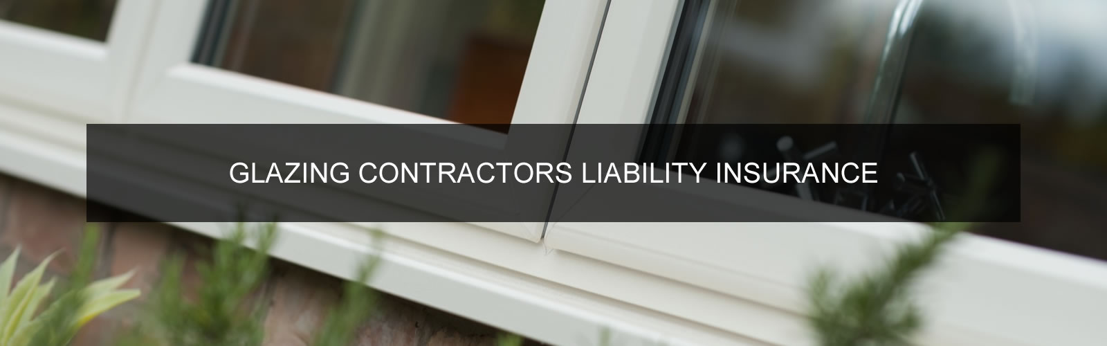 Glazing Installation Contractors Liability Insurance