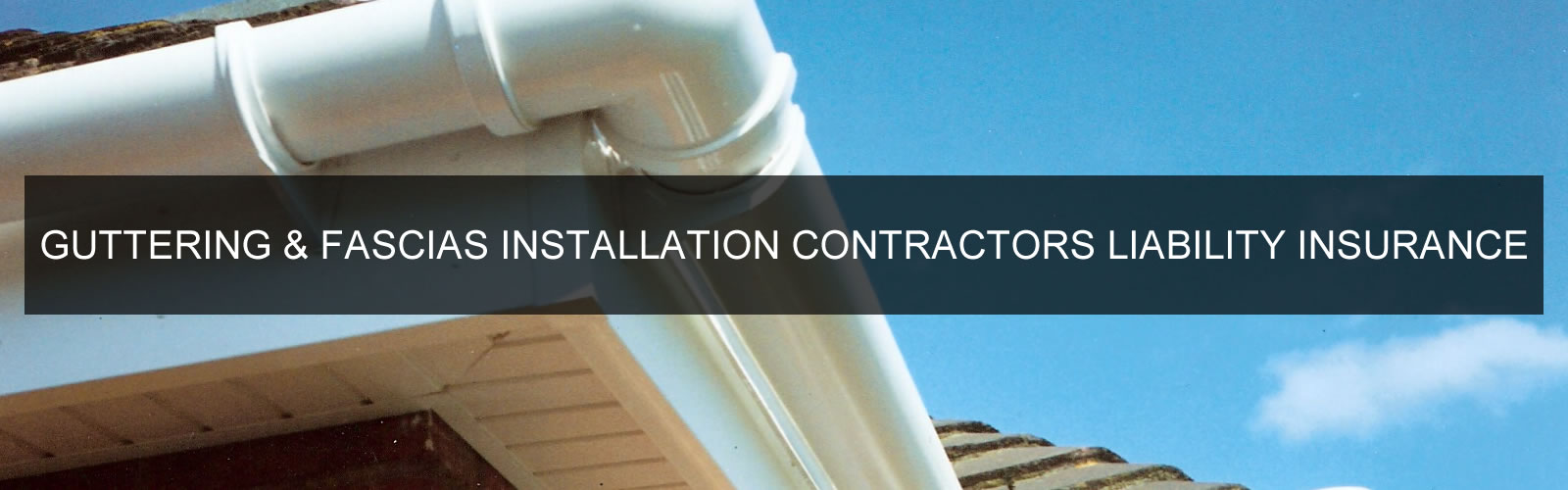Guttering and Fascia Installation Contractors Liability Insurance