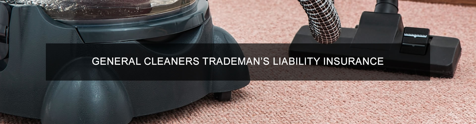 General Cleaners Tradesman's Liability Insurance