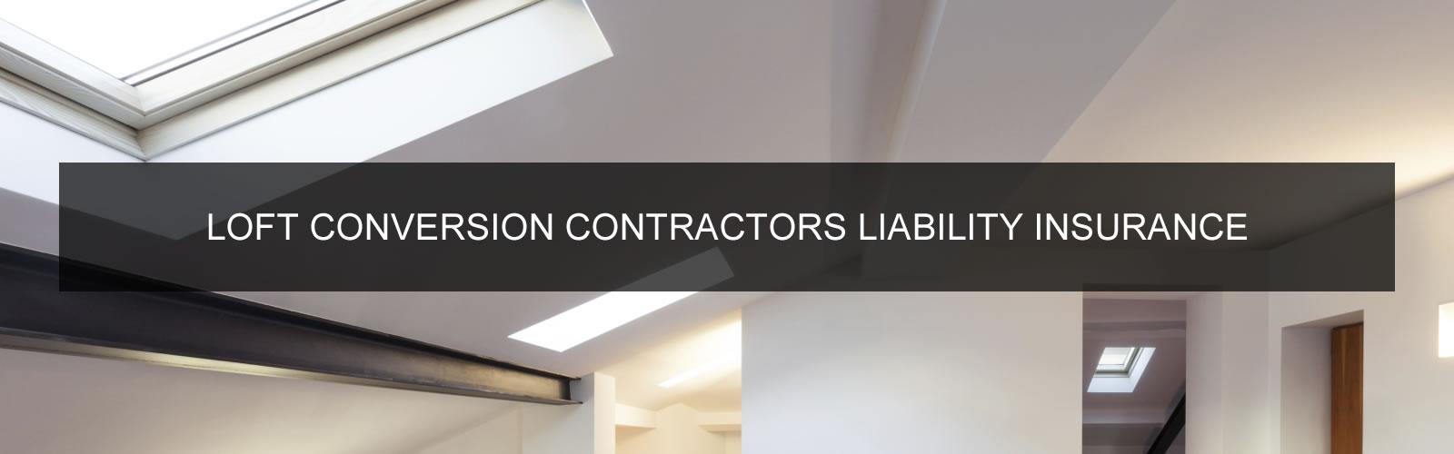 Loft Conversion Contractors Liability Insurance