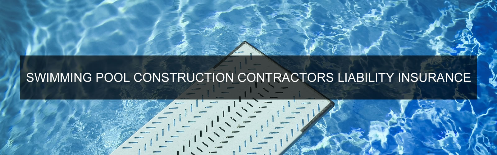 Swimming Pool Construction Contractors Liability Insurance