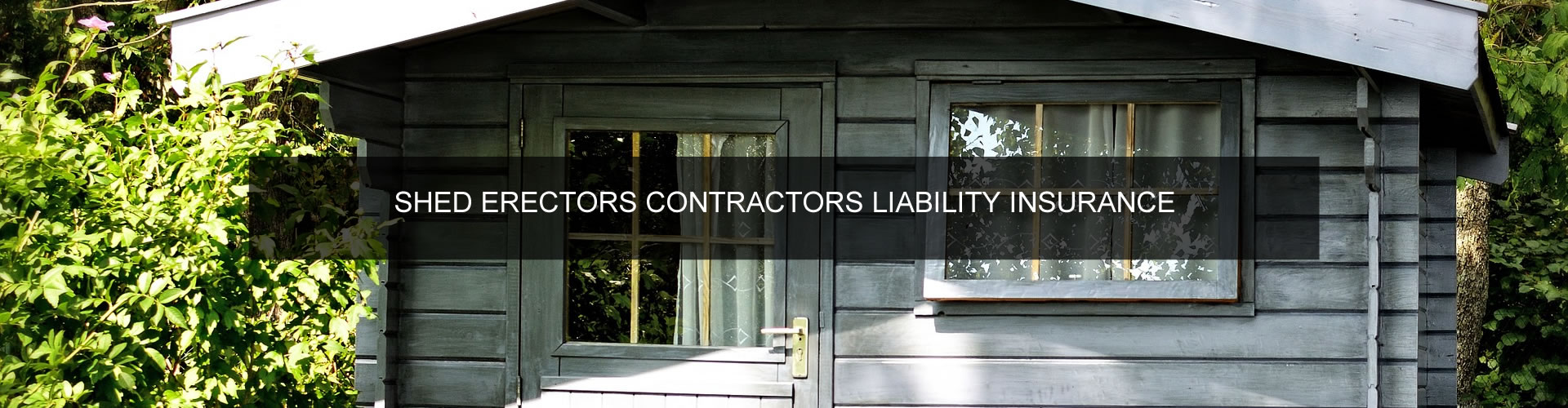 Shed Erectors Contractors Liability Insurance