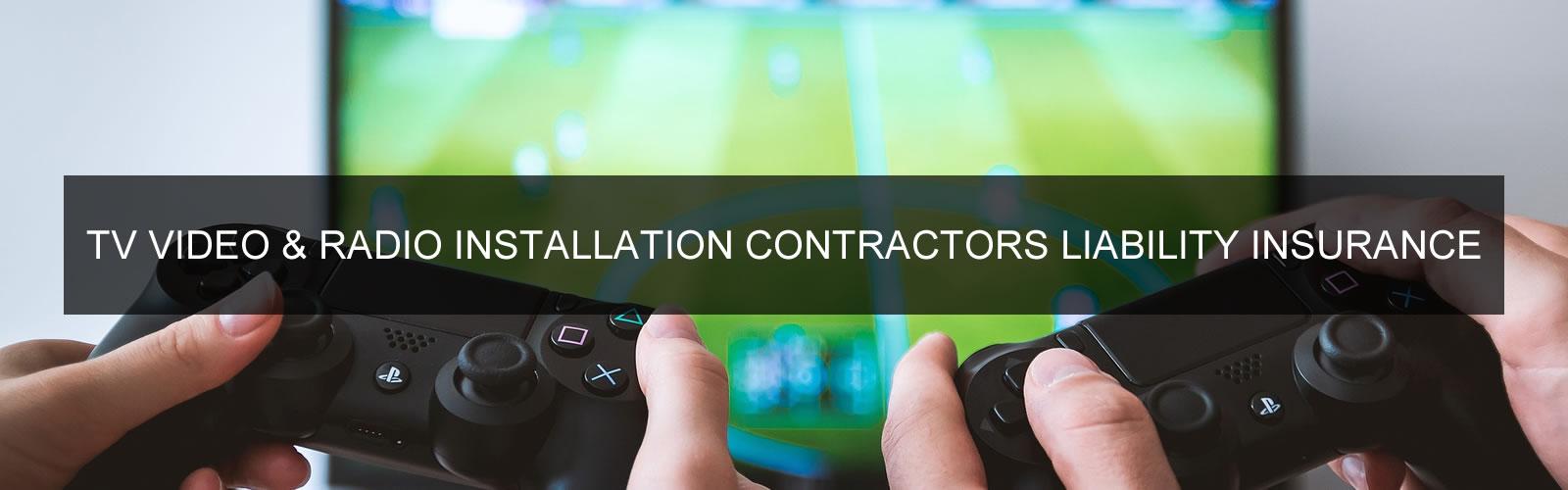 TV, Radio and Video Installation Contractors Liability Insurance