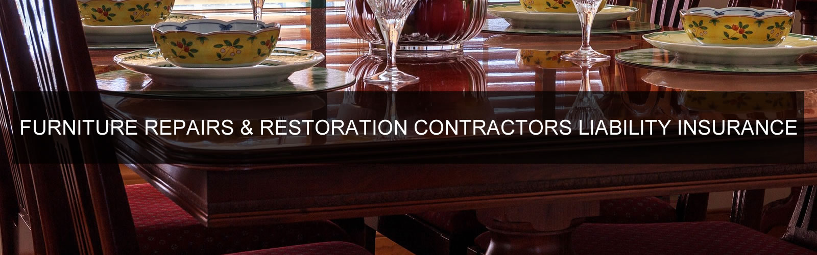 Furniture Restoration Contractors Liability Insurance